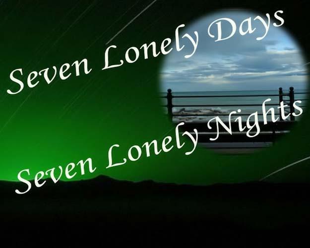 Seven Lonely Days Lyrics